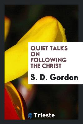 Quiet Talks on Following the Christ - Gordon, S D