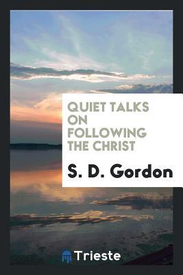 Quiet Talks on Following the Christ - Gordon, S D