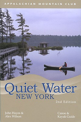 Quiet Water New York: Canoe and Kayak Guide - Hayes, John, Mr., and Wilson, Alex