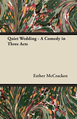 Quiet Wedding - A Comedy in Three Acts - Clark, William, and McCracken, Esther