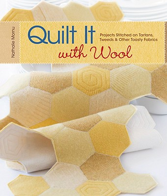 Quilt It with Wool: Projects Stitched on Tartans, Tweeds & Other Toasty Fabrics - Mornu, Nathalie