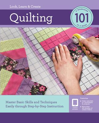 Quilting 101: Master Basic Skills and Techniques Easily through Step-by-Step Instruction - Editors of Creative Publishing international