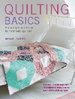 Quilting Basics: A Step-by-Step Course for First-Time Quilters - Caputo, Michael