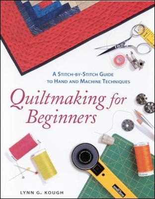 Quiltmaking for Beginners - Kough, Lynn G, and Johnston, Ann