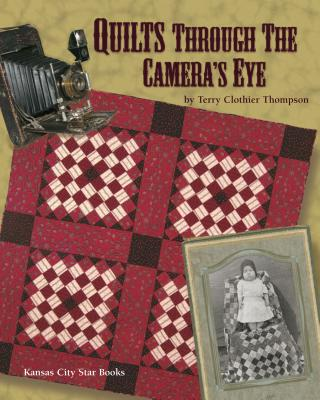 Quilts Through the Camera's Eye - Thompson, Terry Clothier