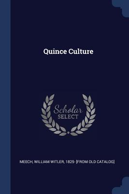 Quince Culture - Meech, William Witler 1825- [From Old C (Creator)