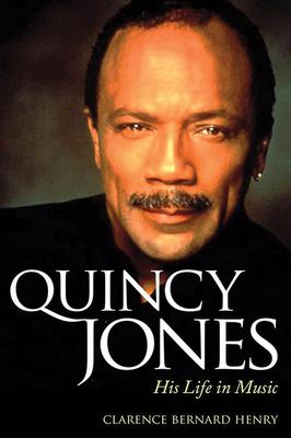 Quincy Jones: His Life in Music - Henry, Clarence Bernard