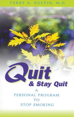 Quit and Stay Quit a Personal Program to Stop Smoking: Quit & Stay Quit Nicotine Cessation Program - Rustin, Terry A, M.D.