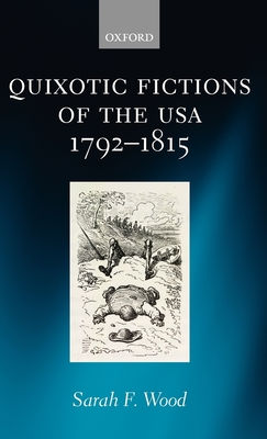 Quixotic Fictions of the USA 1792-1815 - Wood, Sarah F