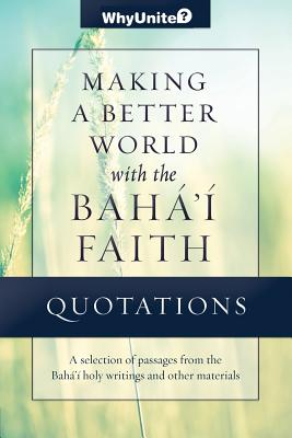Quotations for Making a Better World with the Baha'i Faith - Thomas, Nathan (Compiled by)