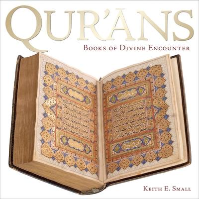 Qur'ans: Books of Divine Encounter - Small, Keith E.