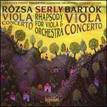 Rózsa: Viola Concerto; Serly: Rhapsody for Viola & Orchestra; Bartók: Viola Concerto