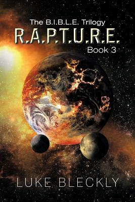 R.A.P.T.U.R.E.: The B.I.B.L.E. Trilogy: Book 3 - Bleckly, Luke