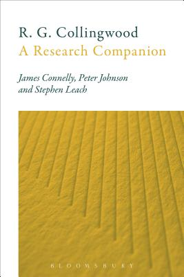 R. G. Collingwood: A Research Companion - Connelly, James, Dr., and Johnson, Peter, and Leach, Stephen
