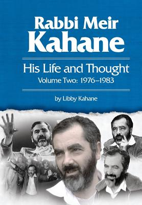 Rabbi Meir Kahane: His Life and Thought Volume Two: 1976-1983 - Kahane, Libby