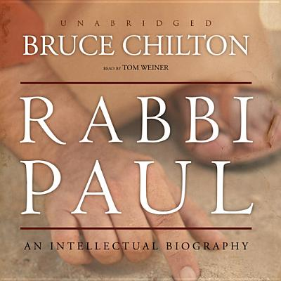 Rabbi Paul: An Intellectual Biography - Chilton, Bruce, and Weiner, Tom (Read by)