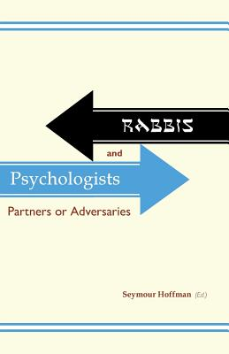 Rabbis and Psychologists: Partners or Adversaries - Hoffman, Seymour