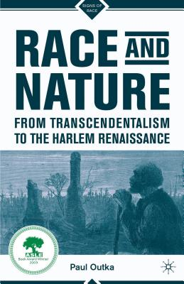 Race and Nature from Transcendentalism to the Harlem Renaissance - Outka, Paul