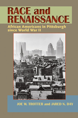 Race and Renaissance: African Americans in Pittsburgh Since World War II - Trotter, Joe W