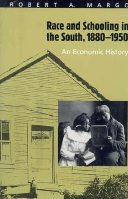 Race and Schooling in the South, 1880-1950: An Economic History - Margo, Robert A