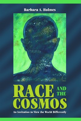 Race and the Cosmos: An Invitation to View the World Differently - Holmes, Barbara Ann