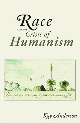Race and the Crisis of Humanism - Anderson, Kay, Professor