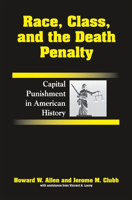 Race, Class, and the Death Penalty: Capital Punishment in American History - Allen, Howard W, Professor, PhD, and Clubb, Jerome M, and Lacey, Vincent A, PhD