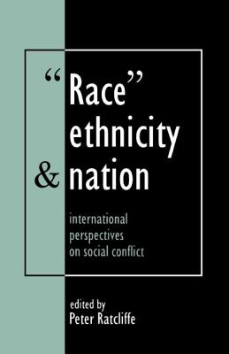 Race, Ethnicity and Nation: International Perspectives on Social Conflict - Ratcliffe, P