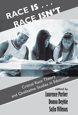 Race Is...Race Isn't: Critical Race Theory and Qualitative Studies in Education - Parker, Laurence
