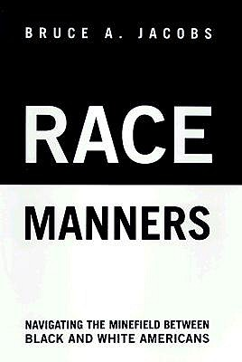 Race Manners: Navigating the Minefield Between Black and White Americas - Jacobs, Bruce