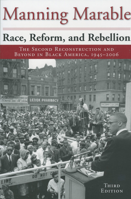 Race, Reform, and Rebellion: The Second Reconstruction and Beyond in Black America, 1945-2006 - Marable, Manning, Professor