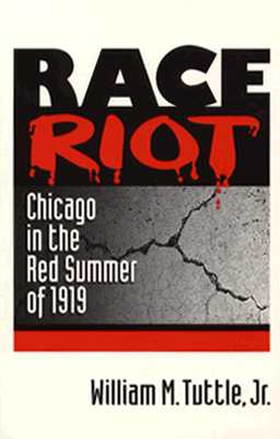 Race Riot: Chicago in the Red Summer of 1919 - Tuttle, William M