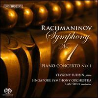 Rachmaninov: Symphony No. 1; Piano Concerto No. 1 - Yevgeny Sudbin (piano); Singapore Symphony Orchestra; Lan Shui (conductor)