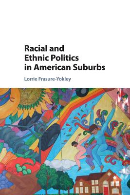 Racial and Ethnic Politics in American Suburbs - Frasure-Yokley, Lorrie