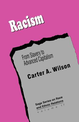 Racism: From Slavery to Advanced Capitalism - Wilson, Carter A, Dr.
