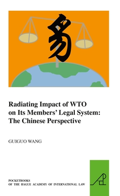 Radiating Impact of Wto on Its Members' Legal System: The Chinese Perspective - Wang, Guiguo