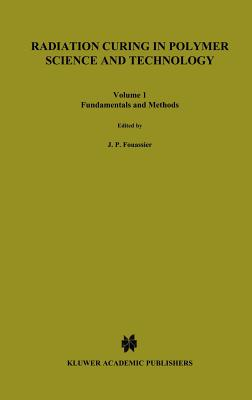 Radiation Curing in Polymer Science and Technology: Fundamentals and Methods - Fouassier, Jean-Pierre (Editor), and Rabek, J F (Editor)