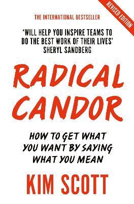 Radical Candor: Fully Revised and Updated Edition: How to Get What You Want by Saying What You Mean - Scott, Kim