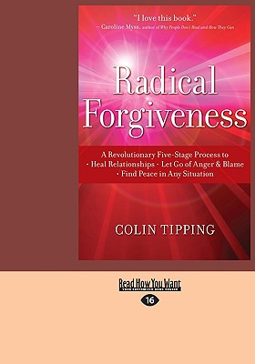 Radical Forgiveness: A Revolutionary Five-Stage Process to Heal Relationships, Let Go of Anger and Blame, Find Peace in Any Situation - Tipping, Colin