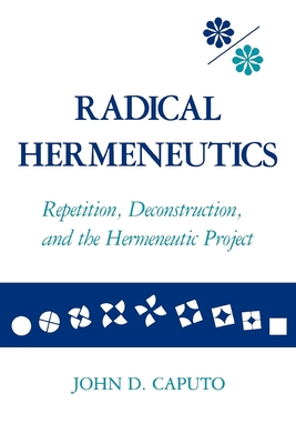 Radical Hermeneutics - Caputo, John D