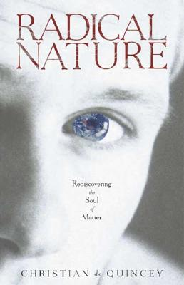 Radical Nature: Rediscovering the Soul of Matter - de Quincey, Christian