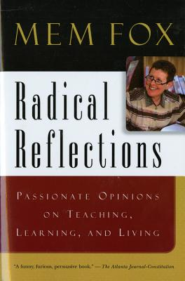 Radical Reflections: Passionate Opinions on Teaching, Learning, and Living - Fox, Mem