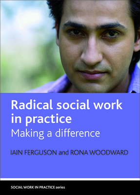 Radical Social Work in Practice: Making a Difference - Ferguson, Iain, Mr.