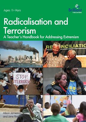 Radicalisation and Terrorism: A Teacher's Handbook for Addressing Extremism - Jamieson, Alison, and Flint, Jane, and Gearty, Conor Anthony, Professor (Preface by)