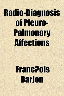 Radio-Diagnosis of Pleuro-Palmonary Affections - Barjon, Francois