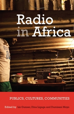 Radio in Africa: Publics, Cultures, Communities - Gunner, Liz (Editor), and Ligaga, Dina (Editor), and Moyo, Dumisani (Editor)
