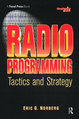 Radio Programming: Tactics and Strategy - Norberg, Eric