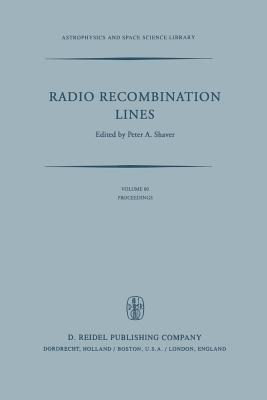 Radio Recombination Lines: Proceedings of a Workshop Held in Ottawa, Ontario, Canada, August 24-25, 1979 - Shaver, P a (Editor)