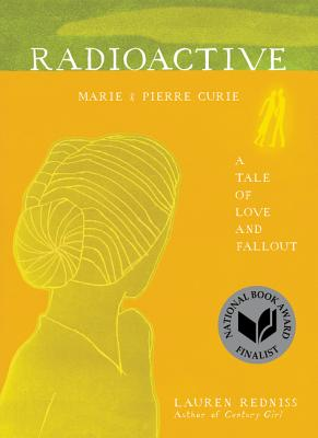 Radioactive: Marie & Pierre Curie: A Tale of Love and Fallout - Redniss, Lauren