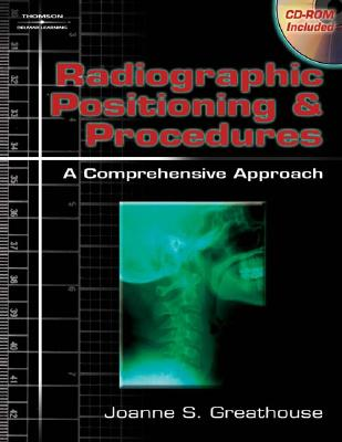 Radiographic Positioning & Procedures: A Comprehensive Approach - Greathouse, Joanne S